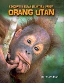 Kehidupan Di Hutan Belantara: Primat – Orang Utan